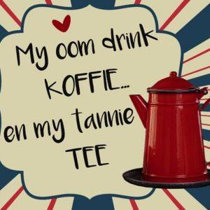 My oom drink koffie en my tannie tee