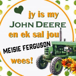 Jy's my John Deere en ek sal jou meisie Ferguson wees